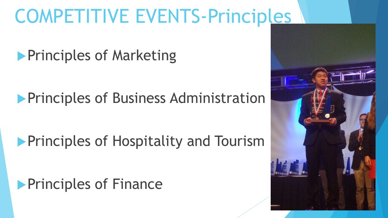 COMPETITIVE EVENTS-Principles  Principles of Marketing  Principles of Business Administration  Principles of Hospitality and Tourism  Principles o