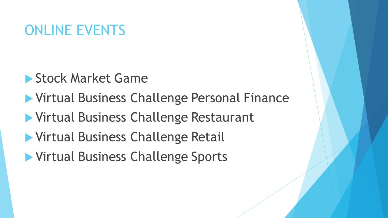 ONLINE EVENTS  Stock Market Game  Virtual Business Challenge Personal Finance  Virtual Business Challenge Restaurant  Virtual Business Challenge R