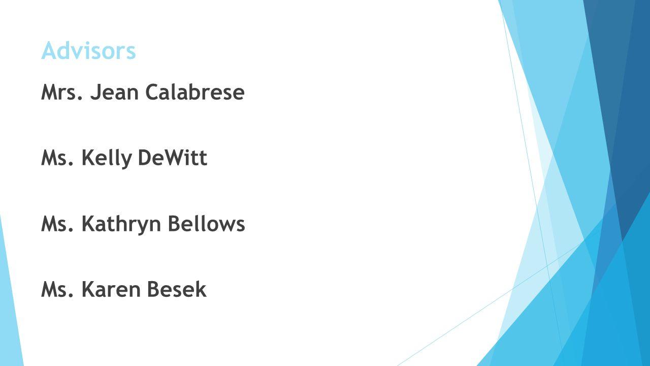 Advisors Mrs. Jean Calabrese Ms. Kelly DeWitt Ms. Kathryn Bellows Ms. Karen Besek