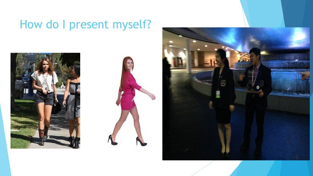 How do I present myself?