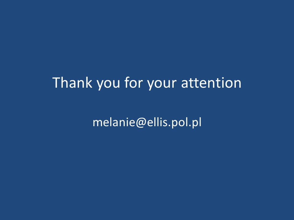 Thank you for your attention melanie@ellis.pol.pl