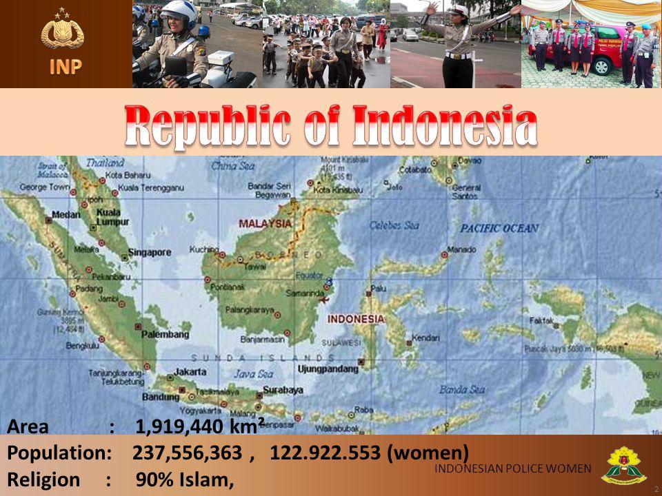 2 INDONESIAN POLICE WOMEN Area : 1,919,440 km² Population: 237,556,363, 122.922.553 (women) Religion : 90% Islam,