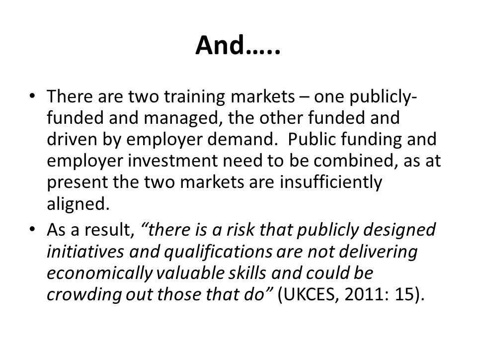 And….. There are two training markets – one publicly- funded and managed, the other funded and driven by employer demand. Public funding and employer