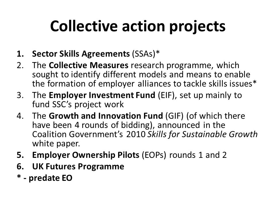 Collective action projects 1.Sector Skills Agreements (SSAs)* 2.The Collective Measures research programme, which sought to identify different models