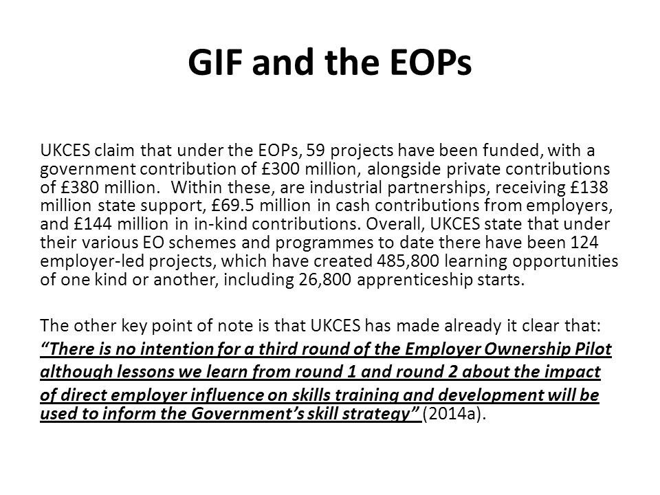 GIF and the EOPs UKCES claim that under the EOPs, 59 projects have been funded, with a government contribution of £300 million, alongside private cont