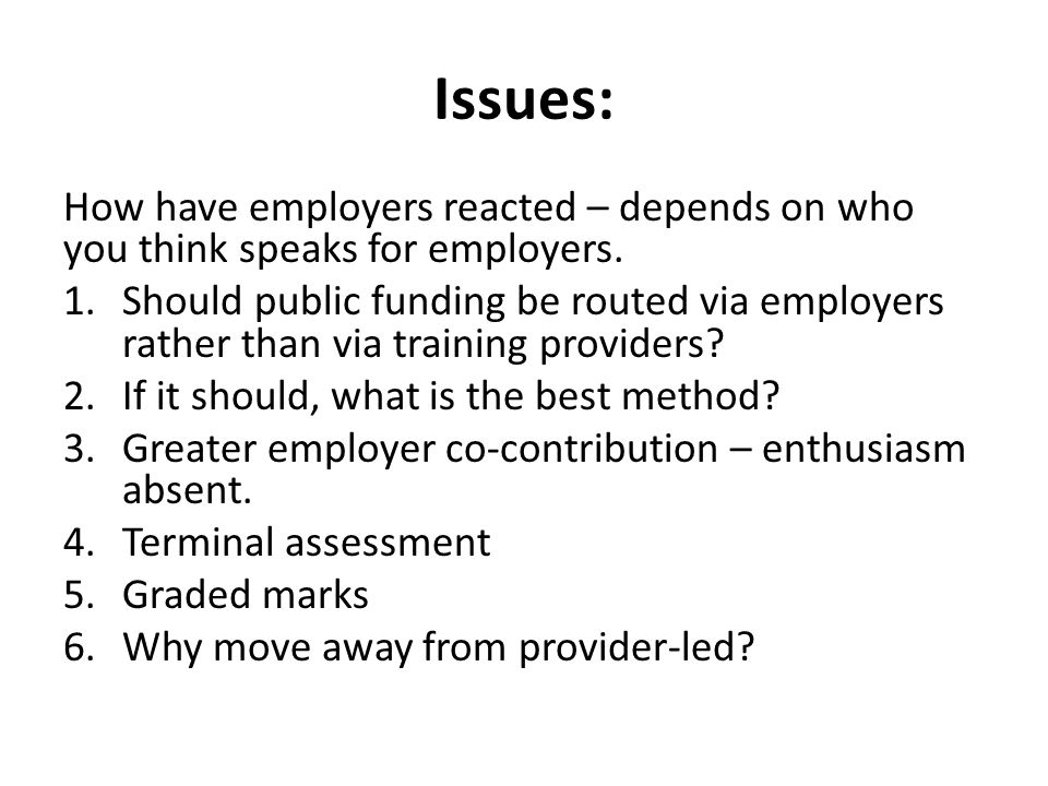 Issues: How have employers reacted – depends on who you think speaks for employers. 1.Should public funding be routed via employers rather than via tr