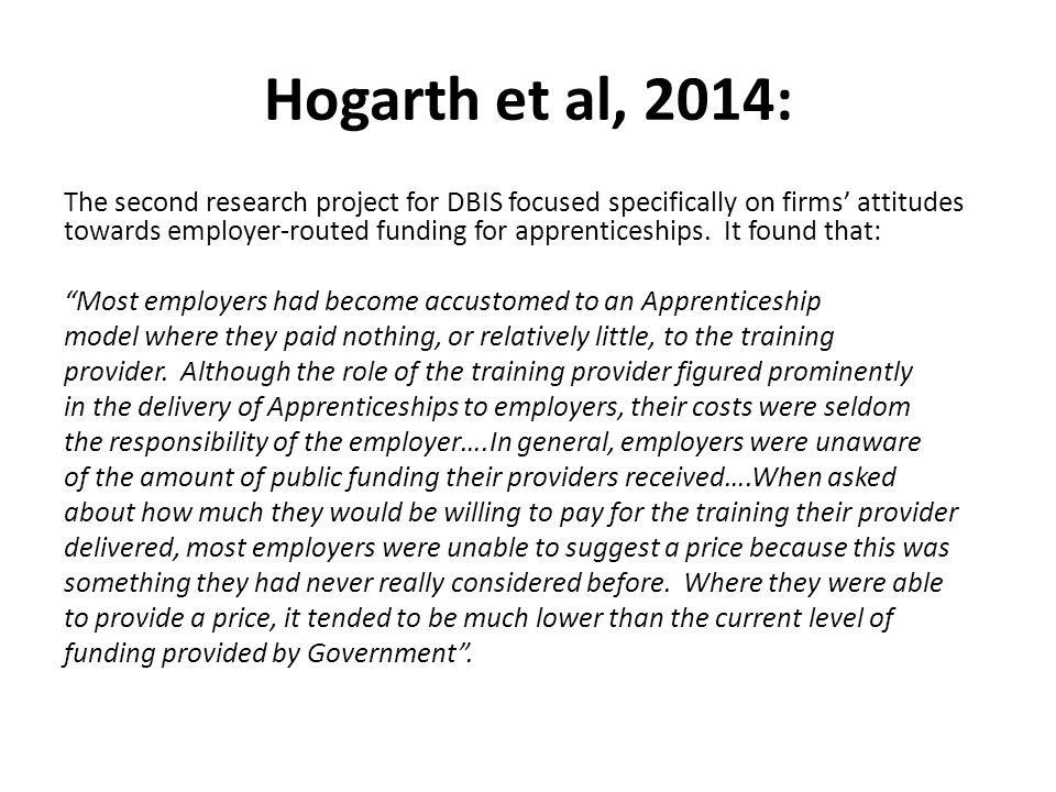 Hogarth et al, 2014: The second research project for DBIS focused specifically on firms' attitudes towards employer-routed funding for apprenticeships