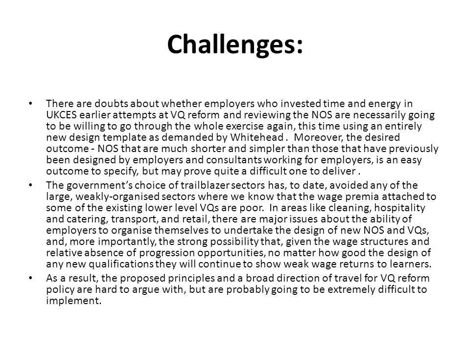 Challenges: There are doubts about whether employers who invested time and energy in UKCES earlier attempts at VQ reform and reviewing the NOS are nec