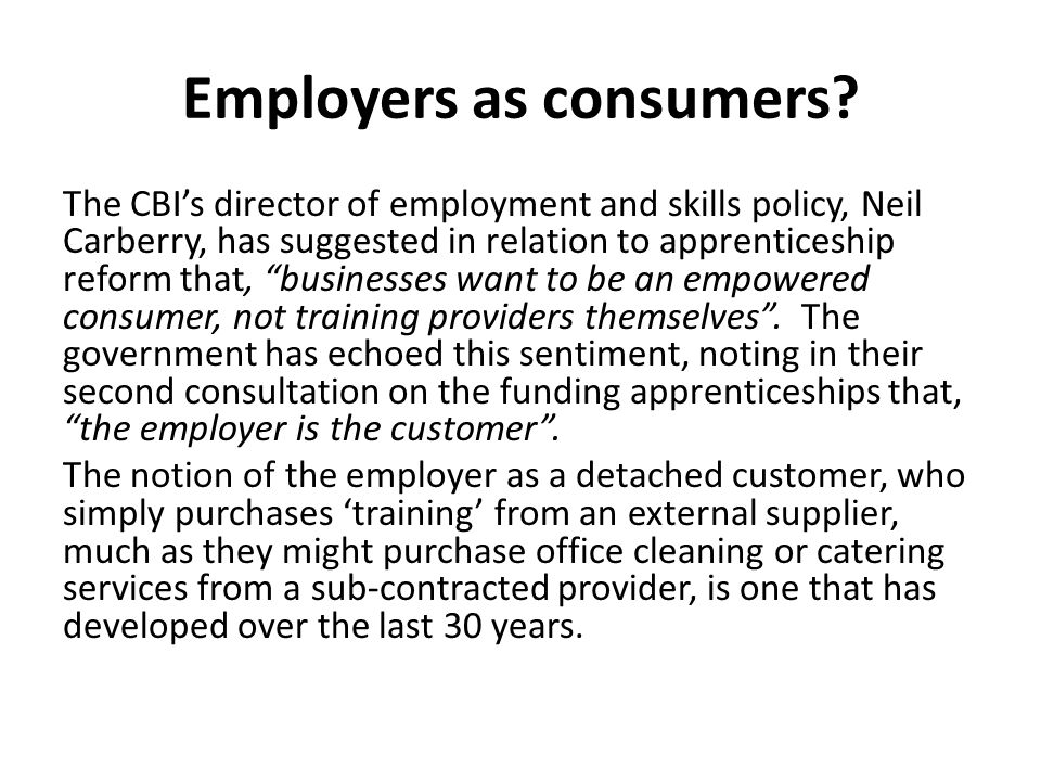 """Employers as consumers? The CBI's director of employment and skills policy, Neil Carberry, has suggested in relation to apprenticeship reform that, """"b"""
