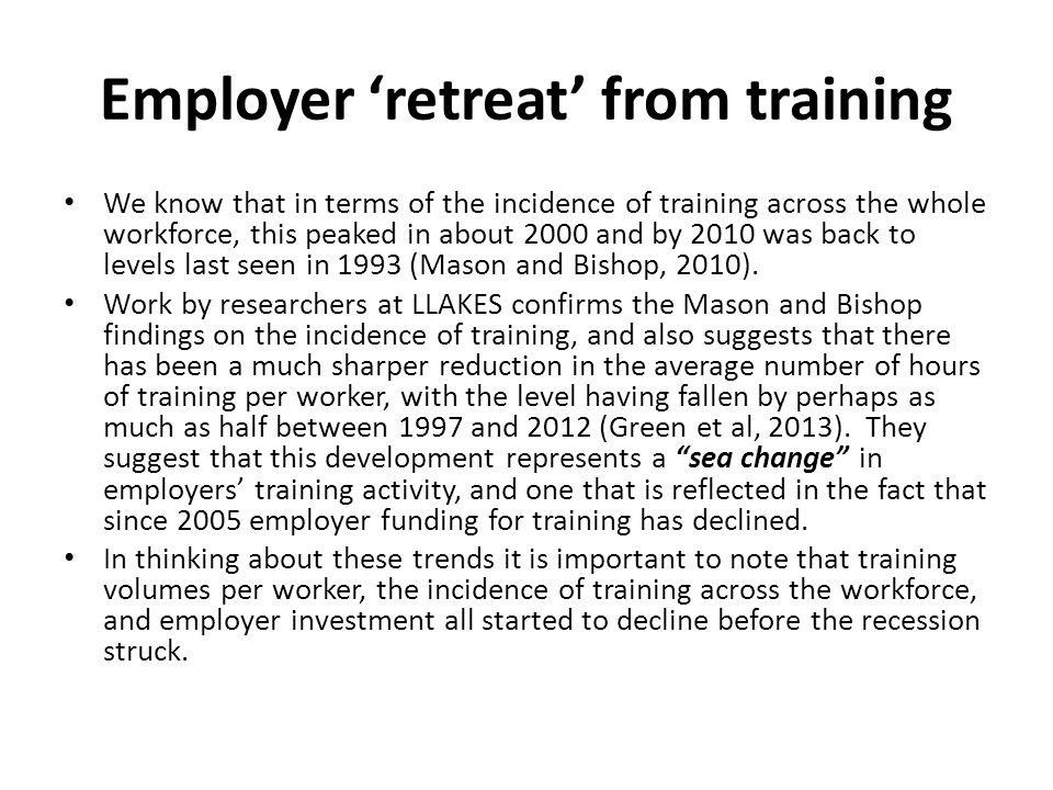 Employer 'retreat' from training We know that in terms of the incidence of training across the whole workforce, this peaked in about 2000 and by 2010