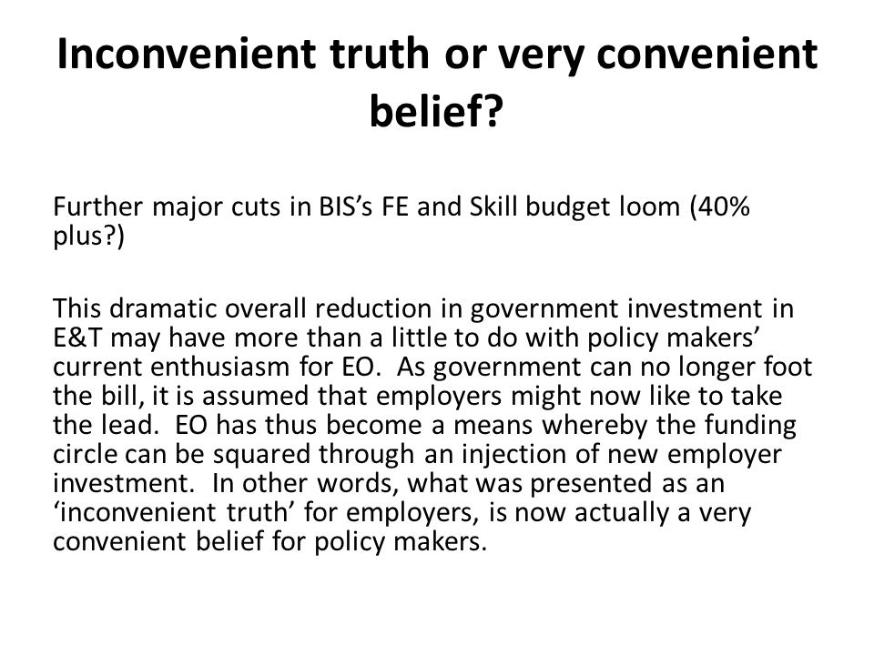 Inconvenient truth or very convenient belief? Further major cuts in BIS's FE and Skill budget loom (40% plus?) This dramatic overall reduction in gove