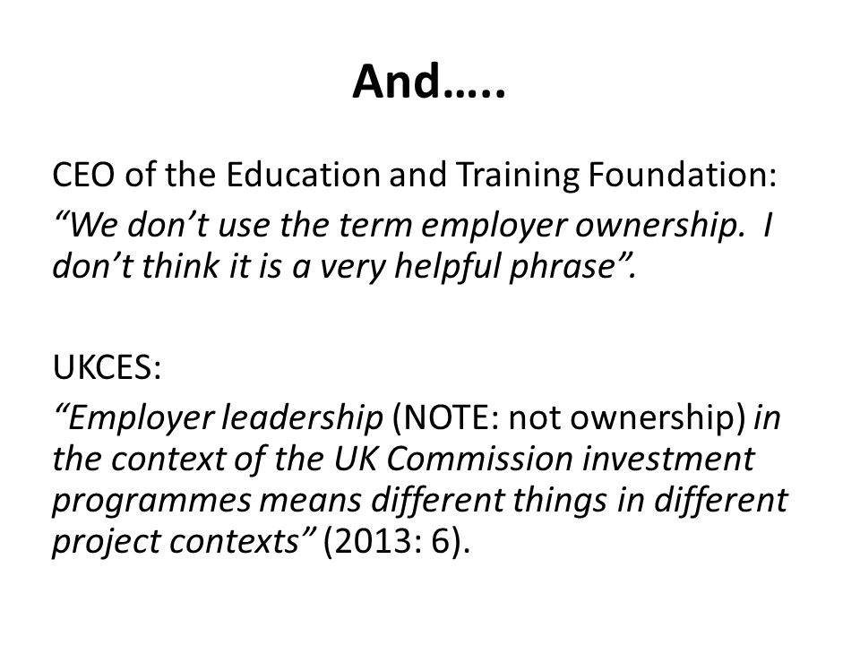 """And….. CEO of the Education and Training Foundation: """"We don't use the term employer ownership. I don't think it is a very helpful phrase"""". UKCES: """"Em"""