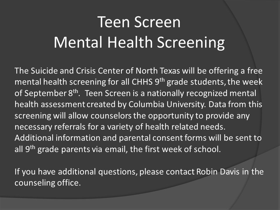 Teen Screen Mental Health Screening The Suicide and Crisis Center of North Texas will be offering a free mental health screening for all CHHS 9 th gra