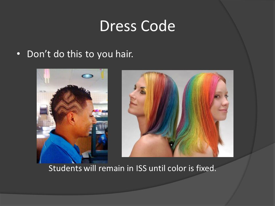 Dress Code Don't do this to you hair. Students will remain in ISS until color is fixed.