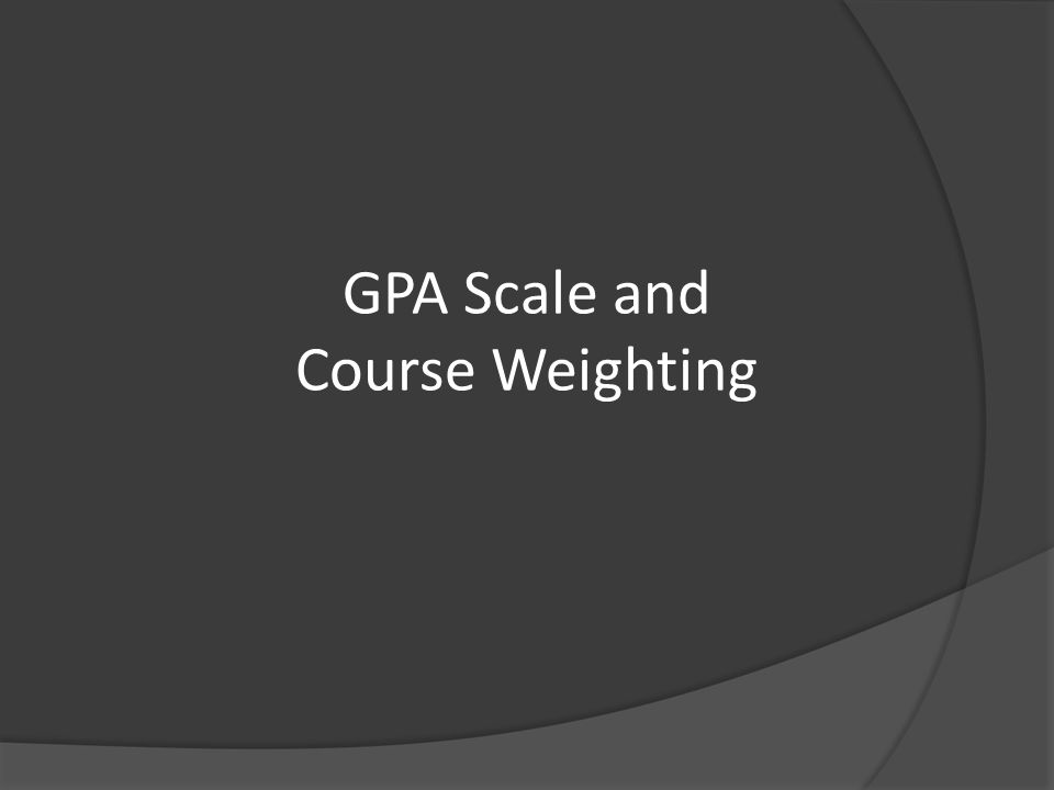 GPA Scale and Course Weighting