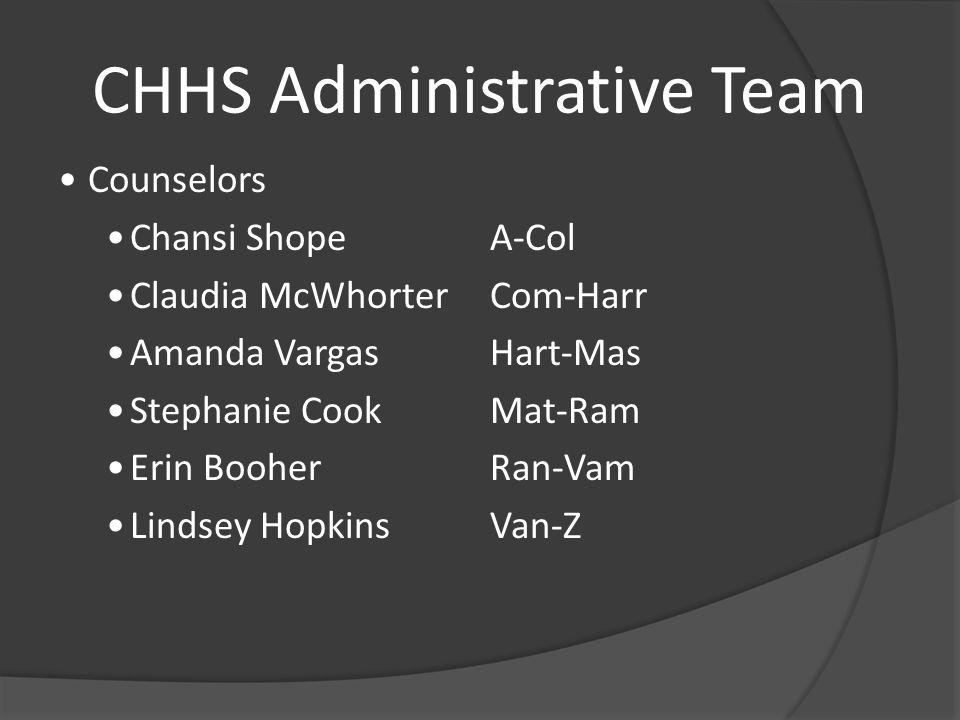 CHHS Administrative Team Counselors Chansi ShopeA-Col Claudia McWhorter Com-Harr Amanda Vargas Hart-Mas Stephanie Cook Mat-Ram Erin Booher Ran-Vam Lindsey Hopkins Van-Z
