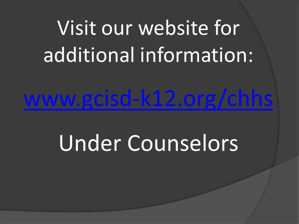 Visit our website for additional information: www.gcisd-k12.org/chhs Under Counselors
