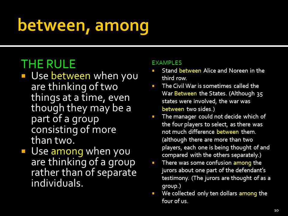 THE RULE  Use between when you are thinking of two things at a time, even though they may be a part of a group consisting of more than two.  Use amo