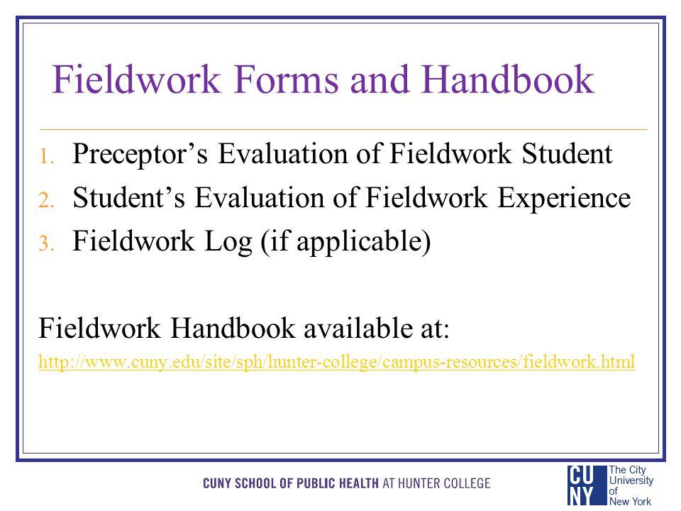 Fieldwork Forms and Handbook 1. Preceptor's Evaluation of Fieldwork Student 2.