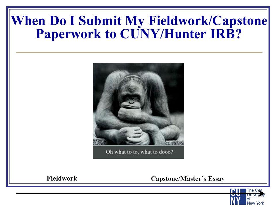 Fieldwork Capstone/Master's Essay When Do I Submit My Fieldwork/Capstone Paperwork to CUNY/Hunter IRB