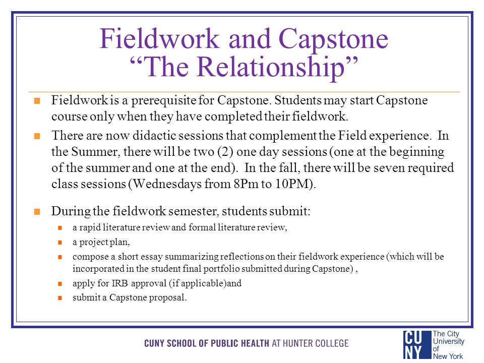 Fieldwork and Capstone The Relationship The Capstone paper may or may not be developed based on the fieldwork experience.