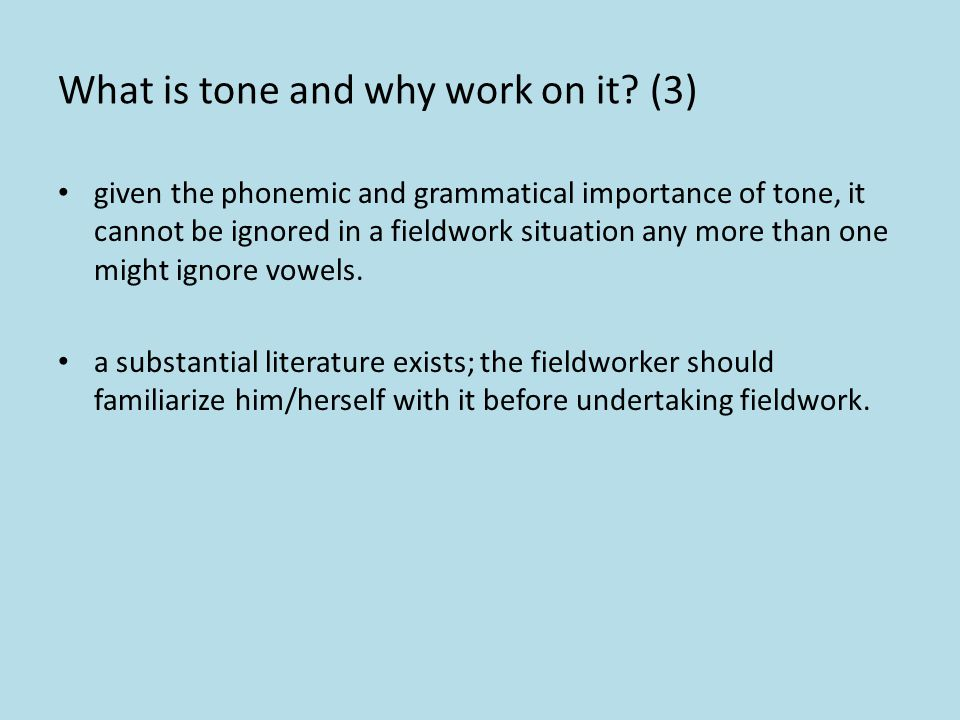 What is tone and why work on it? (2) lexically contrastive and/or grammatically contrastive and of there being tonal morphemes and/or toneless syllabl