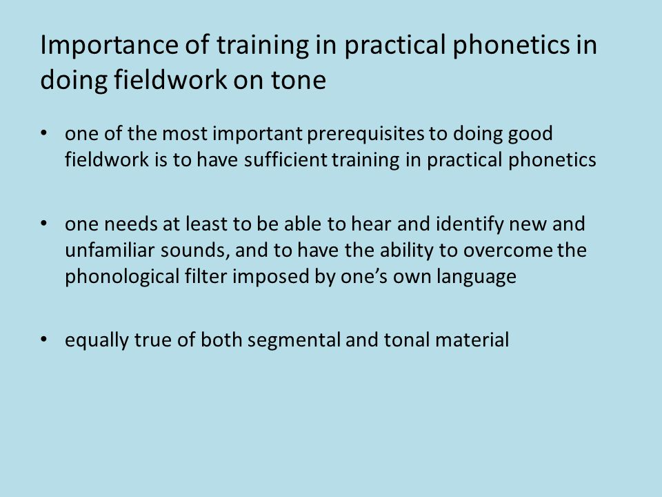 What is tone and why work on it? (3) given the phonemic and grammatical importance of tone, it cannot be ignored in a fieldwork situation any more tha