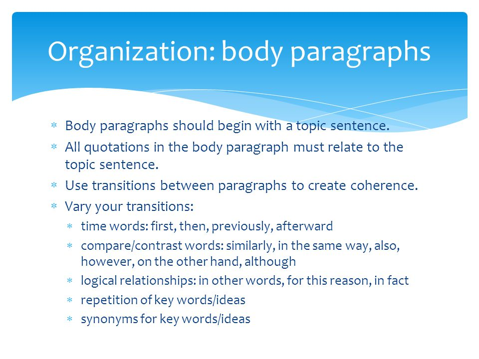  Body paragraphs should begin with a topic sentence.  All quotations in the body paragraph must relate to the topic sentence.  Use transitions betw