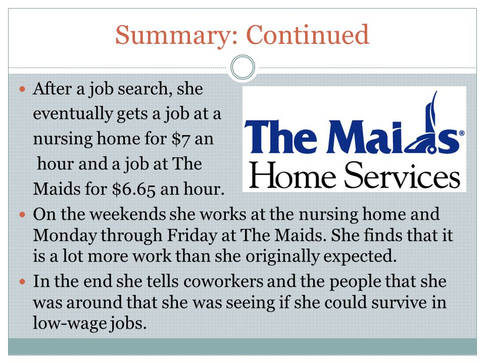 Summary: Continued After a job search, she eventually gets a job at a nursing home for $7 an hour and a job at The Maids for $6.65 an hour.