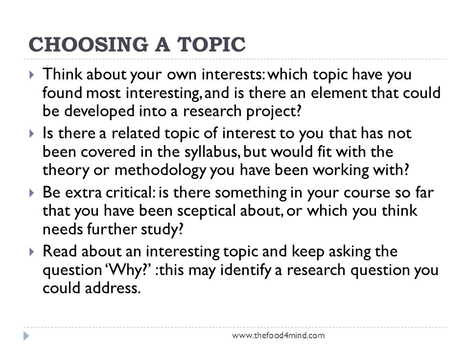 CHOOSING A TOPIC  Think about your own interests: which topic have you found most interesting, and is there an element that could be developed into a research project.