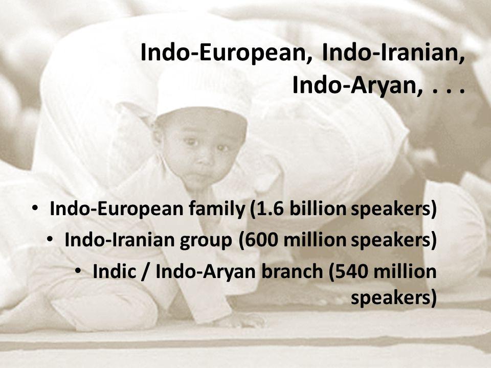 Indo-European, Indo-Iranian, Indo-Aryan,...
