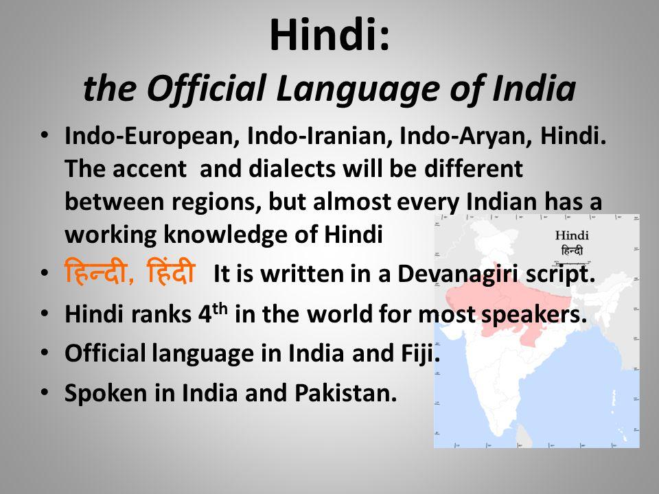 Hindi: the Official Language of India Indo-European, Indo-Iranian, Indo-Aryan, Hindi.