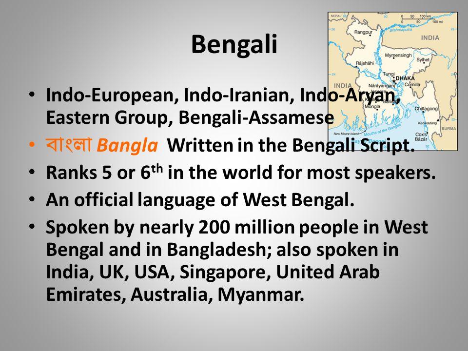 Bengali Indo-European, Indo-Iranian, Indo-Aryan, Eastern Group, Bengali-Assamese বাংলা Bangla Written in the Bengali Script.