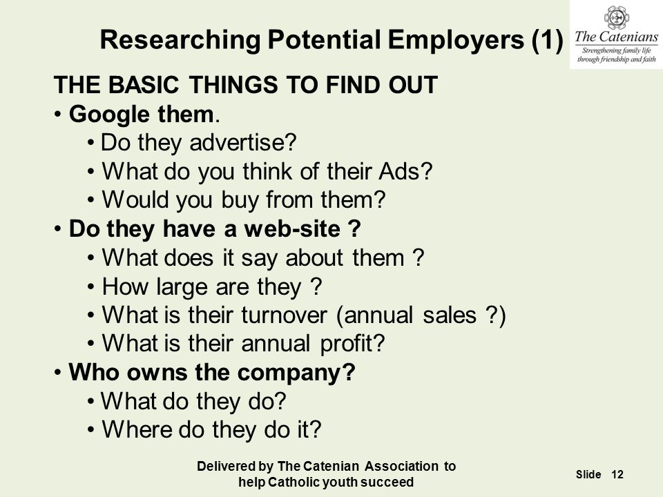 Researching Potential Employers (1) THE BASIC THINGS TO FIND OUT Google them. Do they advertise? What do you think of their Ads? Would you buy from th