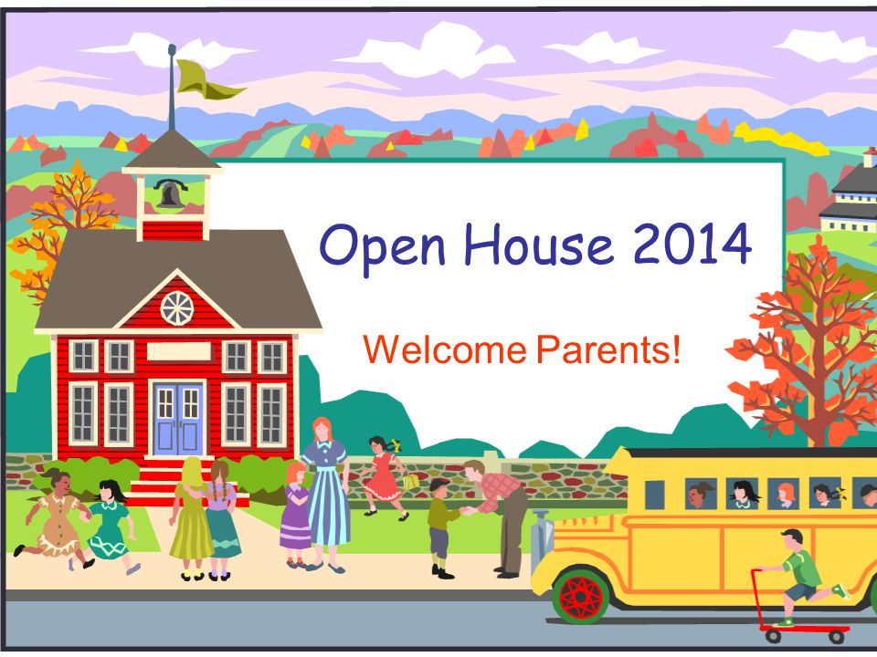 Open House 2014 Welcome Parents!