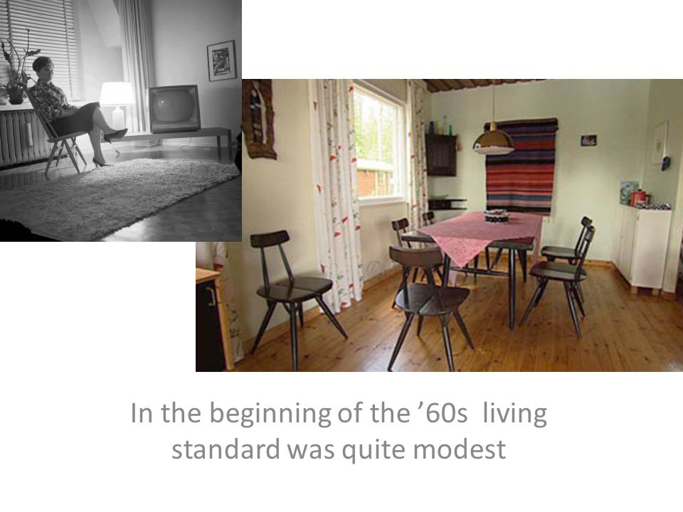 In the beginning of the '60s living standard was quite modest