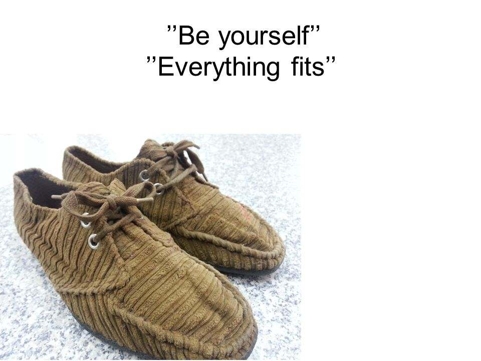 ''Be yourself'' ''Everything fits''