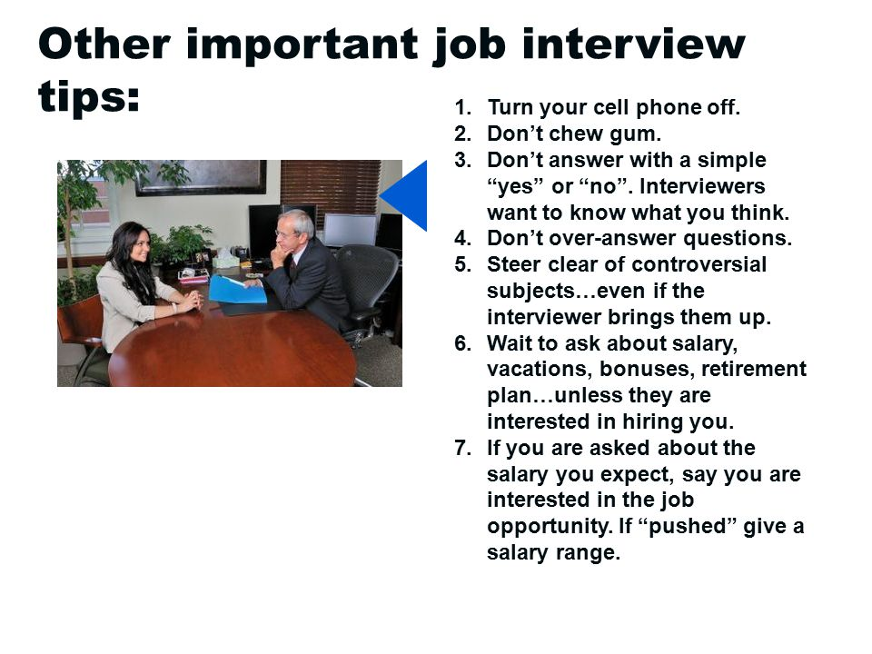 What NOT TO DO on a job interview… Dress inappropriately Talk on your cell or text someone Dude, I'm like at this interview right now…so I'll call ya back in 10 minutes.