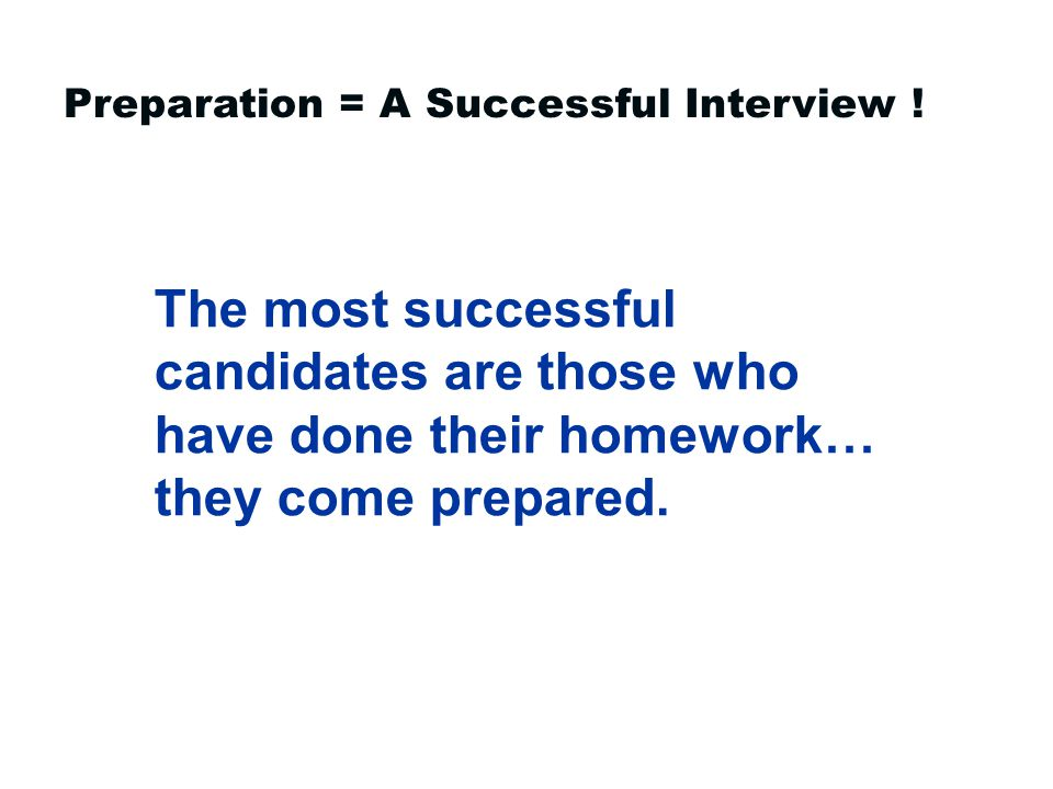 Preparation = A Successful Interview .