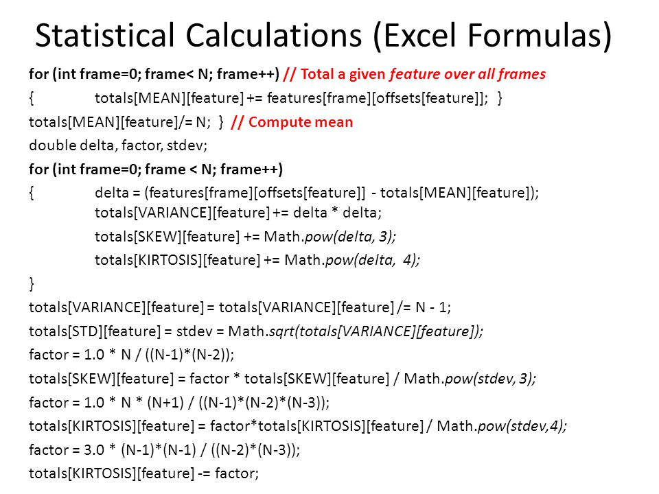 Statistical Calculations (Excel Formulas) for (int frame=0; frame< N; frame++) // Total a given feature over all frames {totals[MEAN][feature] += feat
