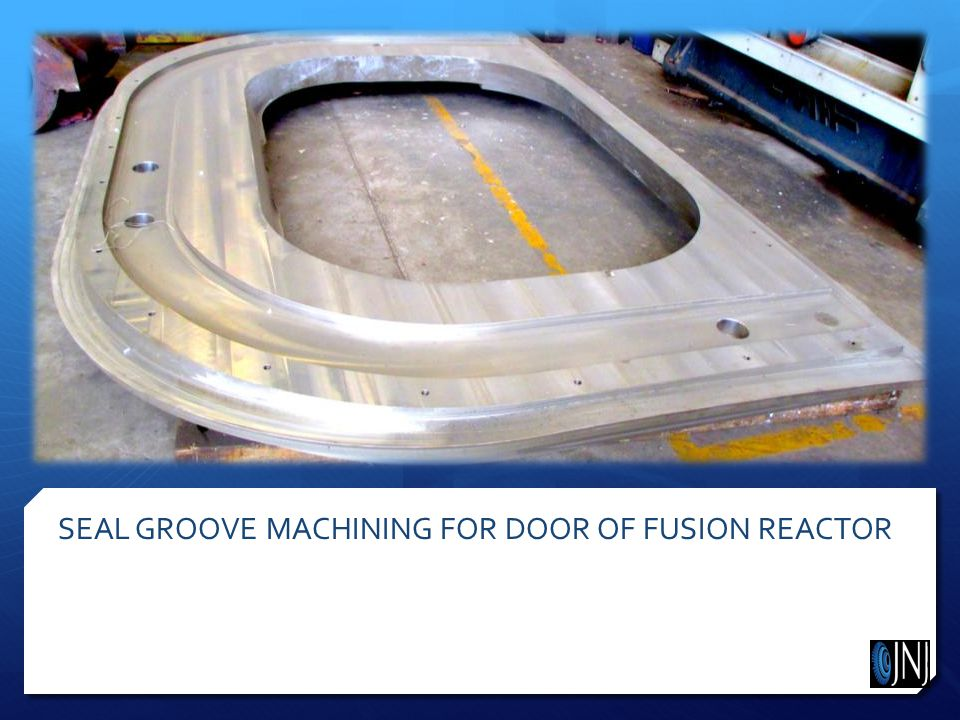 SEAL GROOVE MACHINING FOR DOOR OF FUSION REACTOR