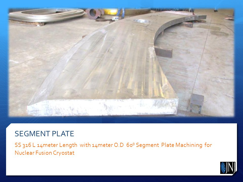 SEGMENT PLATE SS 316 L 14meter Length with 14meter O.D 60⁰ Segment Plate Machining for Nuclear Fusion Cryostat