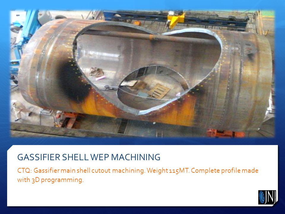 GASSIFIER SHELL WEP MACHINING CTQ: Gassifier main shell cutout machining.