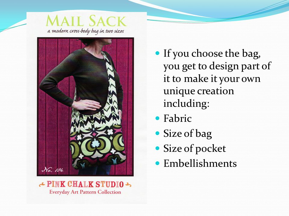 If you choose the bag, you get to design part of it to make it your own unique creation including: Fabric Size of bag Size of pocket Embellishments