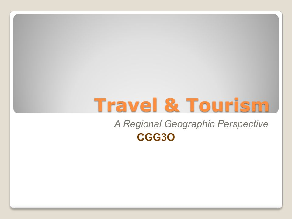 Travel & Tourism A Regional Geographic Perspective CGG3O
