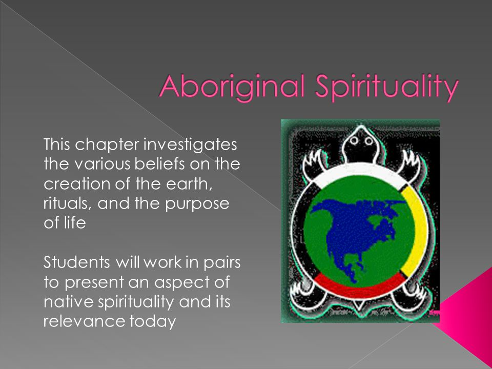 This chapter investigates the various beliefs on the creation of the earth, rituals, and the purpose of life Students will work in pairs to present an aspect of native spirituality and its relevance today
