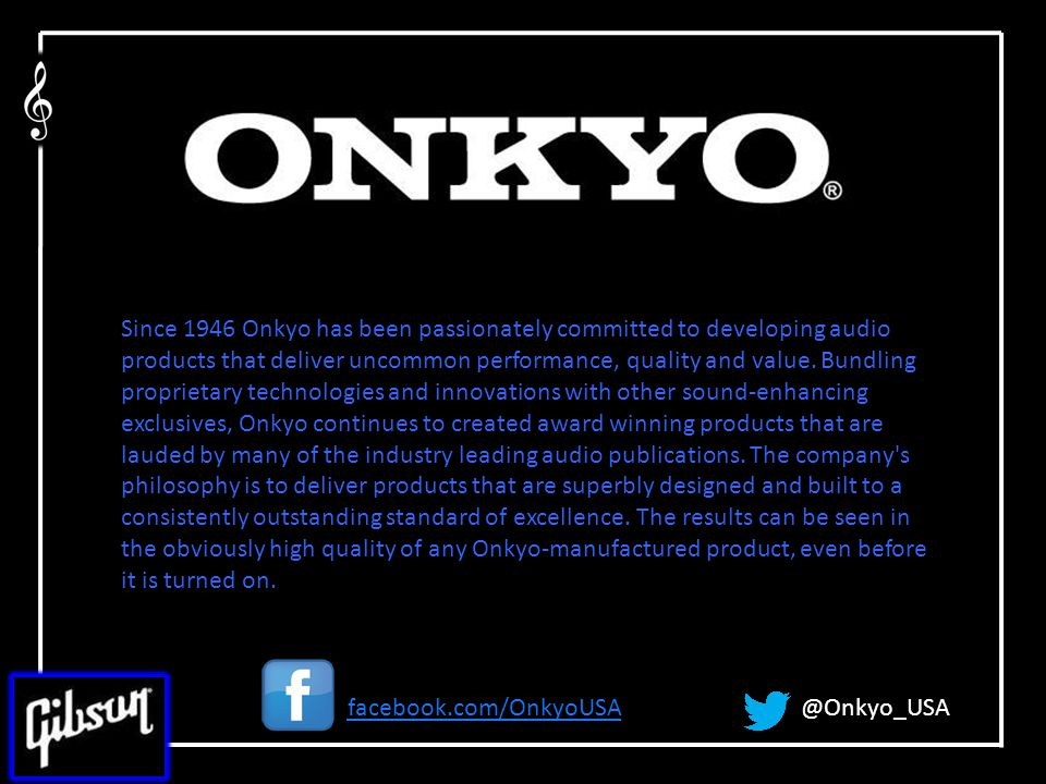 Since 1946 Onkyo has been passionately committed to developing audio products that deliver uncommon performance, quality and value.