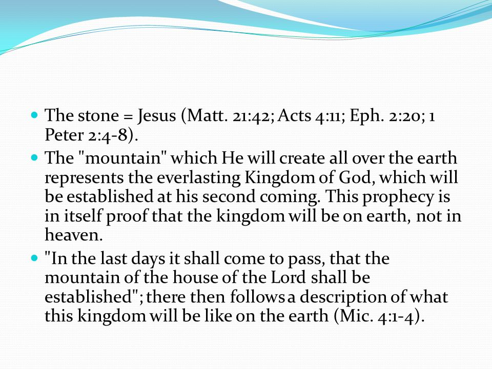 The stone = Jesus (Matt. 21:42; Acts 4:11; Eph. 2:20; 1 Peter 2:4-8). The