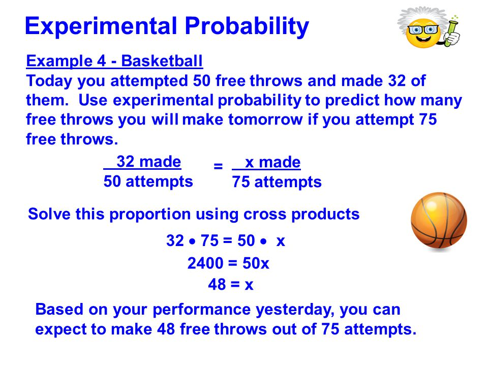 Example 4 - Basketball Today you attempted 50 free throws and made 32 of them.