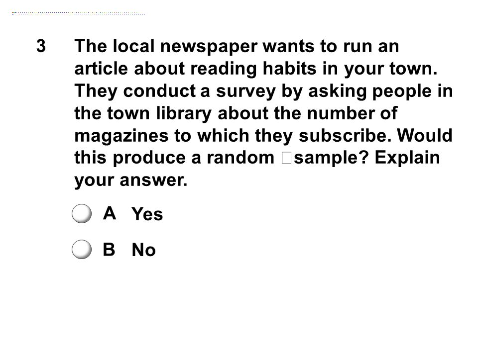 3The local newspaper wants to run an article about reading habits in your town. They conduct a survey by asking people in the town library about the n